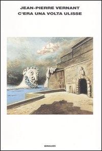 C'era una volta Ulisse e anche Perseo, Polifemo, Circe e Medusa / Jean-Pierre Vernant ; traduzione di Irene Babboni