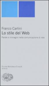 Lo stile del Web : parole e immagini nella comunicazione di rete / Franco Carlini