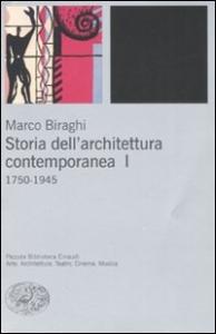 Storia dell'architettura contemporanea / Marco Biraghi. 1: 1750-1945