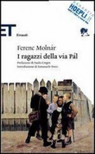 I ragazzi della via Pal / Ferenc Molnar ; prefazione di Paolo Crepet ; introduzione di Emanuele Trevi
