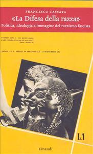 """La """"Difesa della razza"""" : politica, ideologia e immagine del razzismo fascista / Francesco Cassata"""