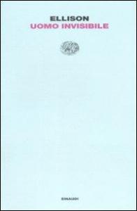 Uomo invisibile / Ralph Ellison ; traduzione di Carlo Fruttero e Luciano Gallino ; prefazione di Luciano Gallino