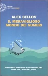 Il meraviglioso mondo dei numeri / Alex Bellos
