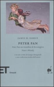 Peter Pan : Peter Pan nei giardini di Kensington; Peter e Wendy / James M. Barrie ; con uno scritto di Giorgio Manganelli e una conferenza inedita dell'autore ; introduzione di Luca Scarlini ; traduzione di Milli Dandolo