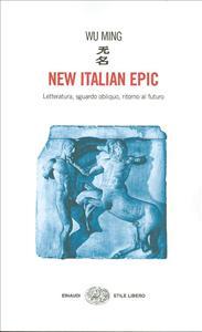 New italian epic : letteratura, sguardo obliquo, ritorno al futuro / Wu Ming