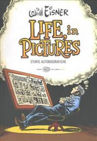 Life, in pictures : storie autobiografiche / Will Eisner ; traduzione di Costanza Prinetti