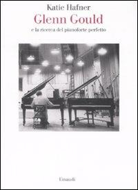 Glenn Gould e la ricerca del pianoforte perfetto