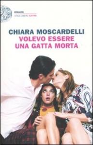 Volevo essere una gatta morta / Chiara Moscardelli