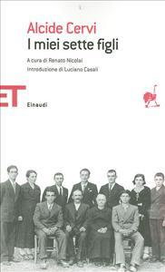 I miei sette figli / Alcide Cervi ; a cura di Renato Nicolai ; introduzione di Luciano Casali ; prefazione di Piero Calamandrei