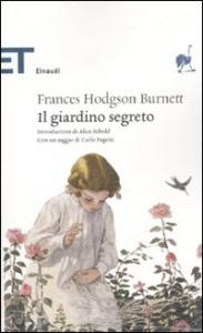 Il giardino segreto / Frances Eliza Burnett ; introduzione di Alice Sebold ; con un saggio di Carlo Pagetti