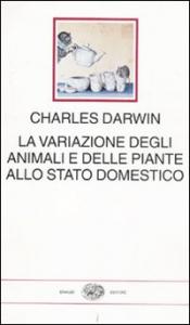 La variazione degli animali e delle piante allo stato domestico