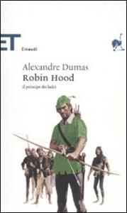 Robin Hood : il principe dei ladri / Alexandre Dumas