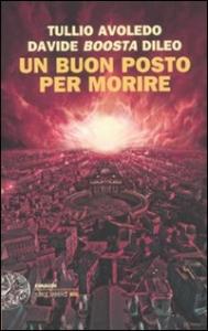 Un buon posto per morire / Tullio Avoledo, Davide Boosta Dileo