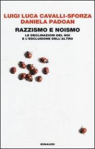 Razzismo e noismo : le declinazioni del noi e l'esclusione dell'altro / Luigi Luca Cavalli-Sforza, Daniela Padoan
