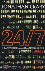 24/7 : il capitalismo all'assalto del sonno / Jonathan Crary