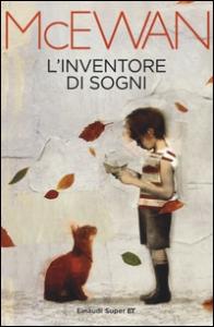 L'inventore di sogni / Ian McEwan ; traduzione di Susanna Basso