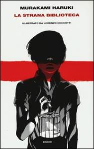 La strana biblioteca / Murakami Haruki ; illustrato da Lorenzo Ceccotti ; traduzione di Antonietta Pastore