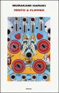 Vento & Flipper / Murakami Haruki ; traduzione di Antonietta Pastore