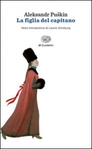 La figlia del capitano / Aleksandr Puskin ; nota introduttiva di Leone Ginzburg ; traduzione di Alfredo Polledro