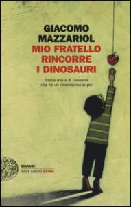 Mio fratello rincorre i dinosauri : storia mia e di Giovanni che ha un cromosoma in più / Giacomo Mazzariol
