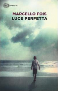 Luce perfetta / Marcello Fois