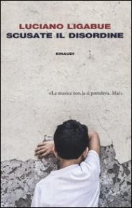 Scusate il disordine / Luciano Ligabue