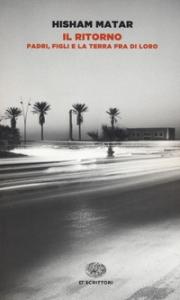 Il ritorno : padri, figli e la terra fra di noi / Hisham Matar