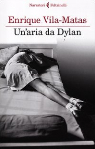 Un'aria da Dylan / Enrique Vila-Matas ; traduzione di Elena Liverani