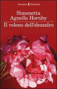 Il veleno dell'oleandro / Simonetta Agnello Hornby