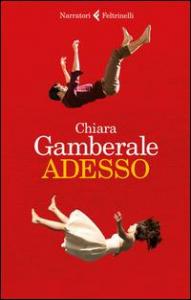 Adesso / Chiara Gamberale