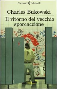 Il ritorno del vecchio sporcaccione / Charles Bukowski ; traduzione di Simona Viciani