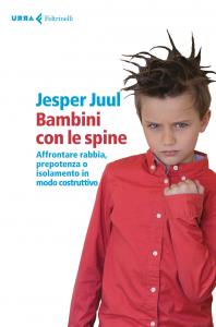 Bambini con le spine : affrontare rabbia, prepotenza o isolamento in modo costruttivo / Jesper Juul ; traduzione di Cristina Malimpensa