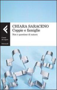 Coppie e famiglie : non è questione di natura / Chiara Saraceno