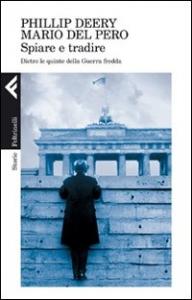 Spiare e tradire : dietro le quinte della Guerra fredda / Phillip Deery, Mario Del Pero