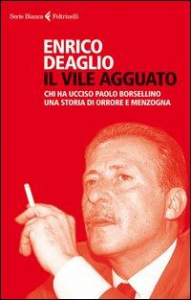 Il vile agguato : chi ha ucciso Paolo Borsellino : una storia di orrore e menzogna / Enrico Deaglio