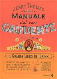 Il manuale del vero gaudente, ovvero, Il grande libro dei drink