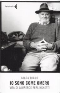 Io sono come Omero : vita di Lawrence Ferlinghetti / Giada Diano