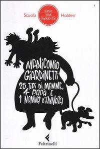 Manicomio giardinetti : 25 tipi di mamme, 4 papà e 1 nonna d'annata / a cura di Silvia Bottazzi