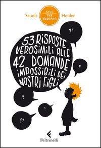 53 risposte verosimili alle 42 domande impossibili dei nostri figli / a cura di Marco Ponti