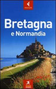 Bretagna e Normandia / scritta e curata da Greg Ward