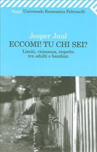 Eccomi! tu chi sei? : limiti, vicinanza, rispetto tra adulti e bambini / Jesper Juul ; traduzione di Lucia Cornalba