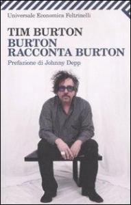 Burton racconta Burton / Tim Burton ; prefazione di Johnny Depp ; a cura di Mark Salisbury ; traduzione di Gualtiero De Marinis
