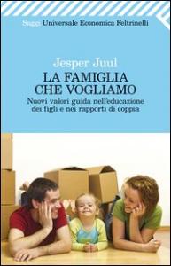 La famiglia che vogliamo : nuovi valori guida nell'educazione dei figli e nei rapporti di coppia / Jesper Juul ; traduzione di Cristina Malimpensa