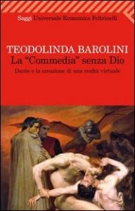 La Commedia senza Dio : Dante e la creazione di una realtà virtuale / Teodolinda Barolini ; traduzione di Roberta Antognini