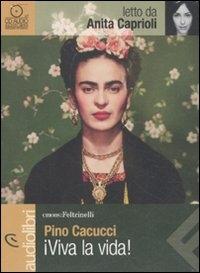 ¡Viva la vida! / Pino Cacucci ; letto da Anita Caprioli ; regia Flavia Gentili