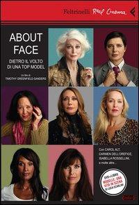 About face : dietro il volto di una top model / un film di Timothy Greenfield-Sanders