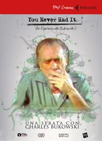 You never had it (an evening with Bukowski)