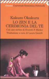 Lo Zen e la cerimonia del tè / Kakuzo Okakura ; traduzione e cura di Laura Gentili ; con uno scritto di Everett F. Bleiler