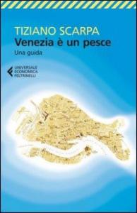Venezia è un pesce : una guida / Tiziano Scarpa