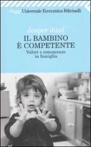 Il bambino è competente : valori e conoscenze in famiglia / Jesper Juul ; traduzione di Bettina Cristiani